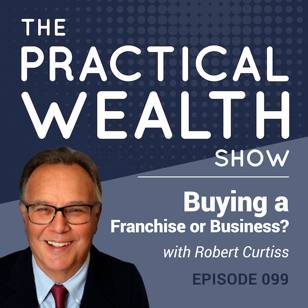 Buying a Franchise or a Business? with Robert Curtiss - Episode 99 Image