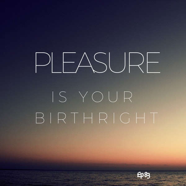 Ep. 83 Pleasure is Your Birthright Image