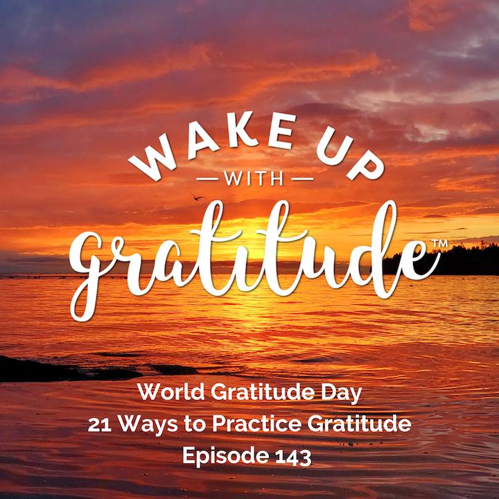 #143 - World Gratitude Day - 21 Ways to Practice Gratitude