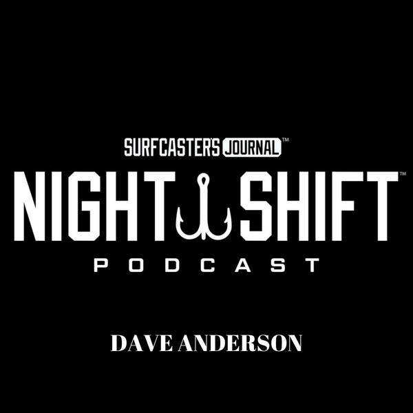 Night Shift Podcast -Dave Anderson , Surfcaster, Lure Maker & Outdoor Writer Image