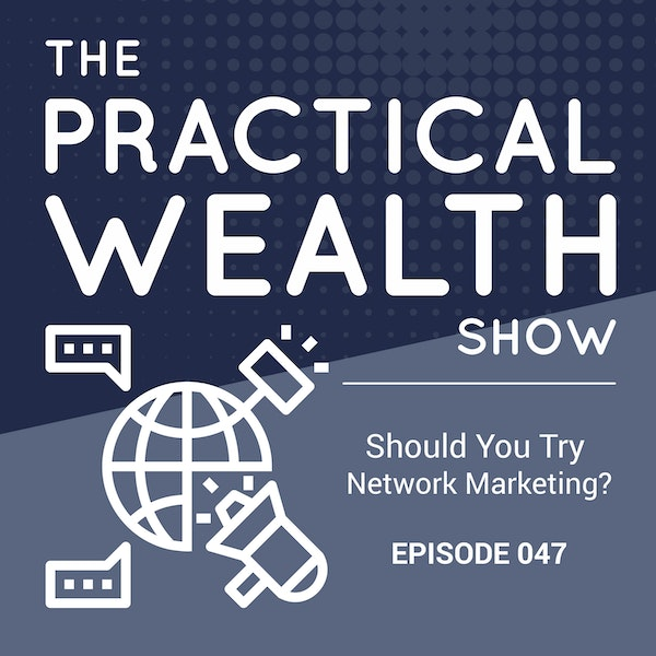 Should You Try Network Marketing? - Episode 047 Image