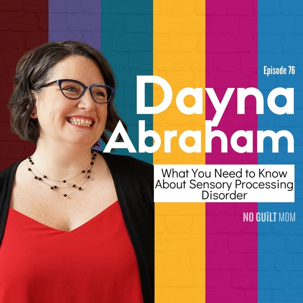 076 What You Need to Know About Sensory Processing Disorder with Dayna Abraham Image