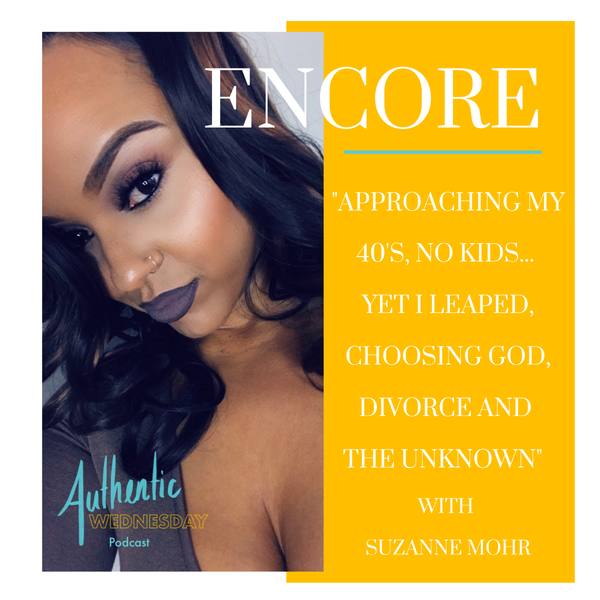 Encore: Approaching my 40's, No Kids … Yet I Leaped, Choosing God, Divorce and the Unknown with Suzanne Mohr Image