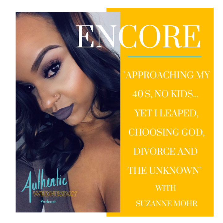 Encore: Approaching my 40's, No Kids … Yet I Leaped, Choosing God, Divorce and the Unknown with Suzanne Mohr