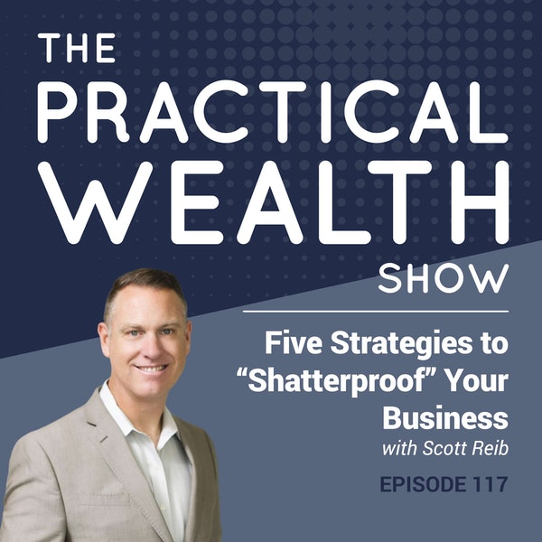 """Five Strategies to """"Shatterproof"""" Your Business with Scott Reib - Episode 117 Image"""