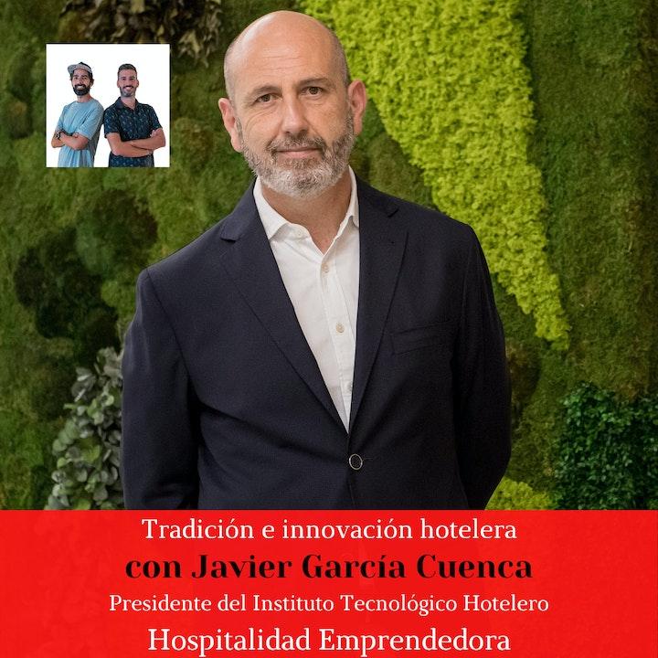 Tradición e innovación hotelera con Javier Garcia Cuenca. Temp 4 Episodio 8