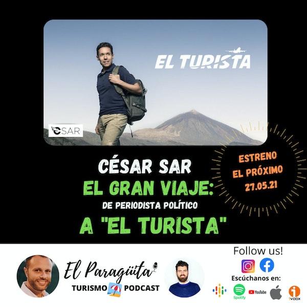 T2 Ep.8: EL GRAN VIAJE de CÉSAR SAR: de periodista político a convertirse en 'EL TURISTA'