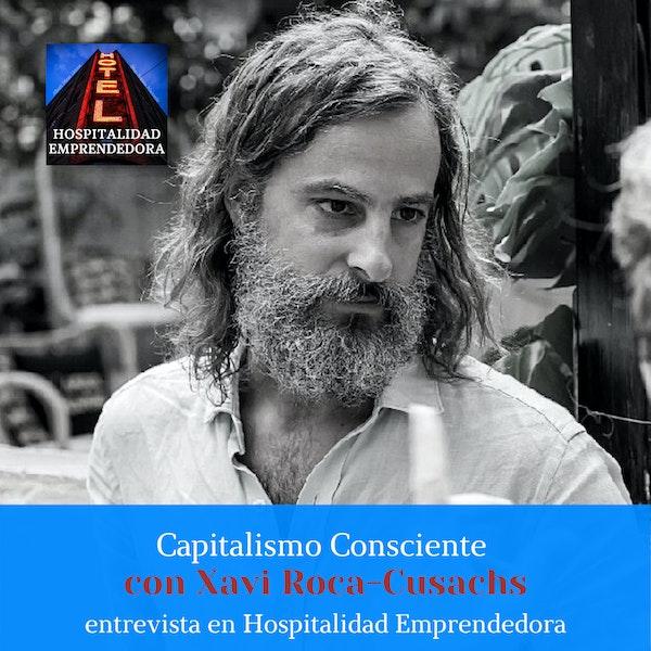 Capitalismo Consciente con Xavier Roca-Cusachs. Temp 1 Episodio 6