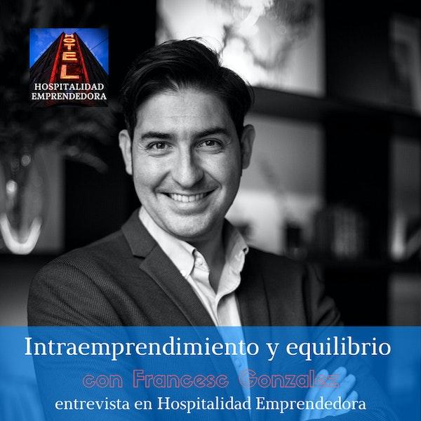 Intraemprendimiento y equilibrio entre vida personal y profesional con Francesc Gonzalez. Temp 1 Episodio 2