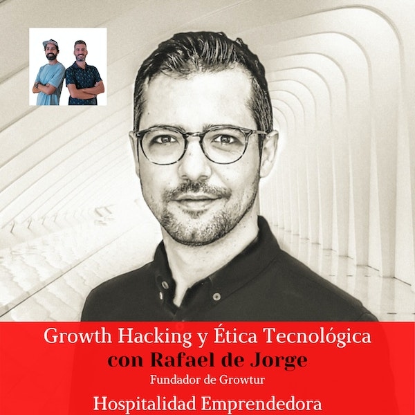 Growth Hacking y Ética Tecnológica con Rafael de Jorge. Temp 2 Episodio 6