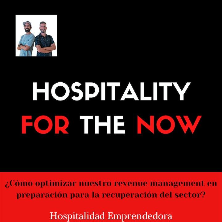 Hospitality For The Now. Ep 1¿Cómo optimizar nuestro revenue management en preparación para la recuperación del sector?