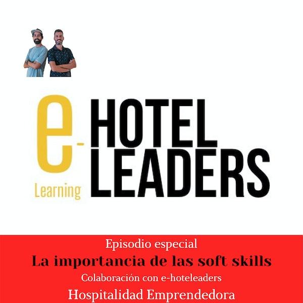 Hospitalidad Emprendora con E-hoteleaders. La importancia de las soft skills