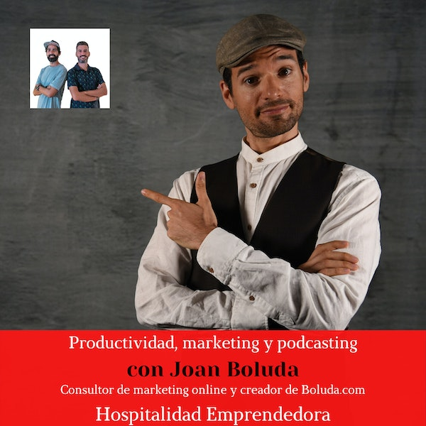 Productividad, marketing y podcasting con Joan Boluda. Temp 3 Episodio 5