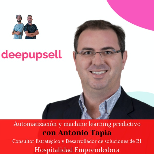 Automatización y machine learning predictivo con Antonio Tapia. Temp 5 Episodio 3