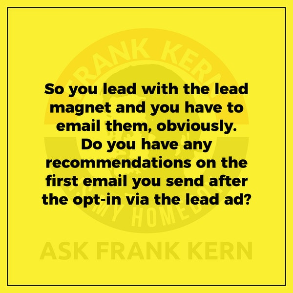 So you lead with the lead magnet and you have to email them, obviously. Do you have any recommendations on the first email you send after the opt-in via the lead ad? Image