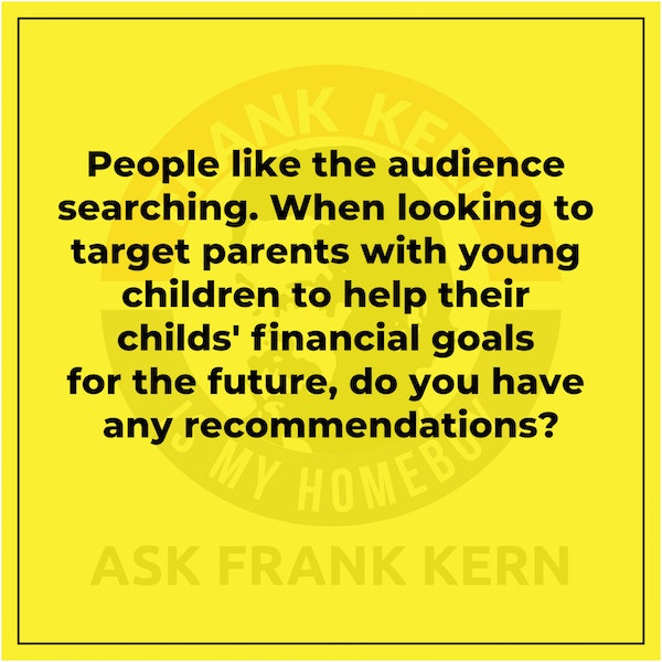People like the audience searching. When looking to target parents with young children to help their childs' financial goals for the future, do you have any recommendations? Image