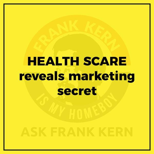 HEALTH SCARE reveals marketing secret - Frank Kern Greatest Hit Image