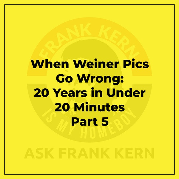 When Weiner Pics Go Wrong: 20 Years in Under 20 Minutes Part 5 - Frank Kern Greatest Hit Image