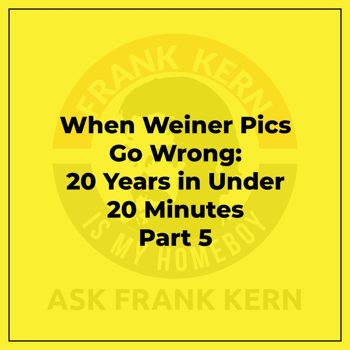 When Weiner Pics Go Wrong: 20 Years in Under 20 Minutes Part 5 - Frank Kern Greatest Hit