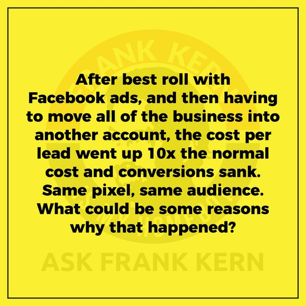 After best roll with Facebook ads, and then having to move all of the business into another account, the cost per lead went up 10x the normal cost and conversions sank. Same pixel, same audience. What could be some reasons why that happened? Image