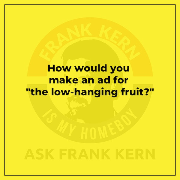 """How would you make an ad for """"the low-hanging fruit?"""" - Frank Kern Greatest Hit Image"""