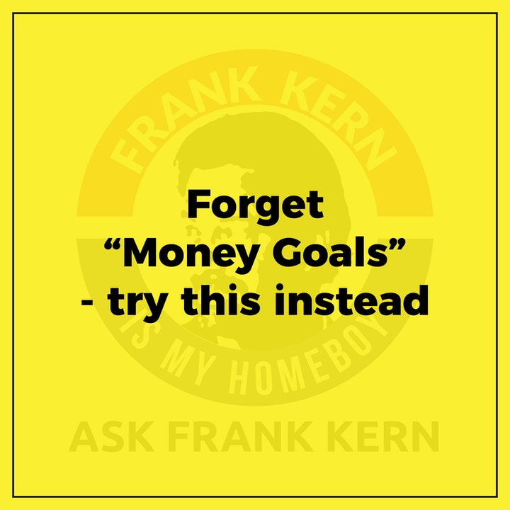 """Forget """"Money Goals"""" - try this instead - Frank Kern Greatest Hit"""