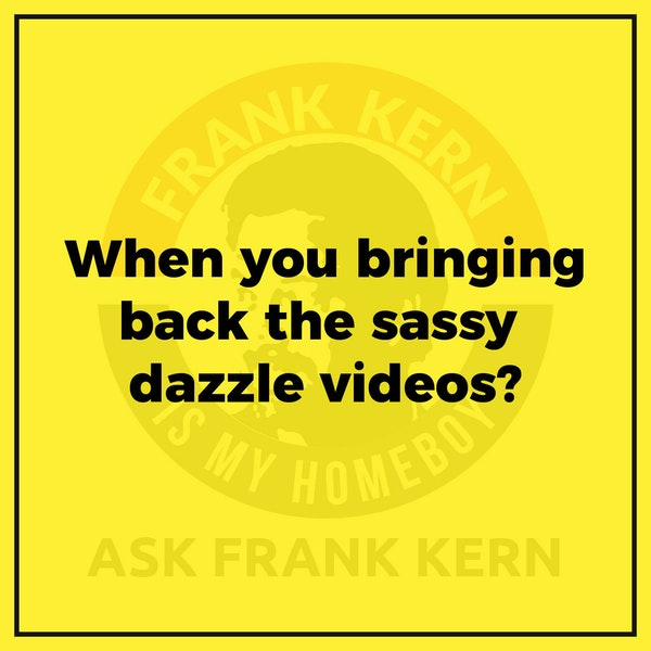 When you bringing back the sassy dazzle videos? - Frank Kern Greatest Hit Image