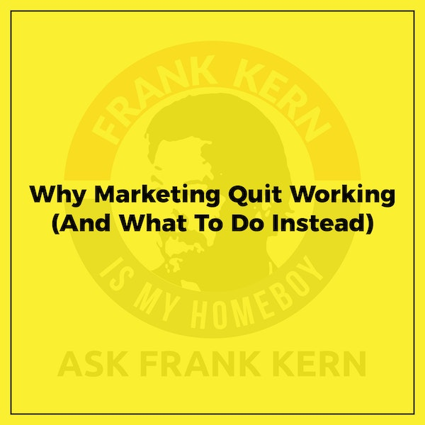 Why Marketing Quit Working (And What To Do Instead) Image