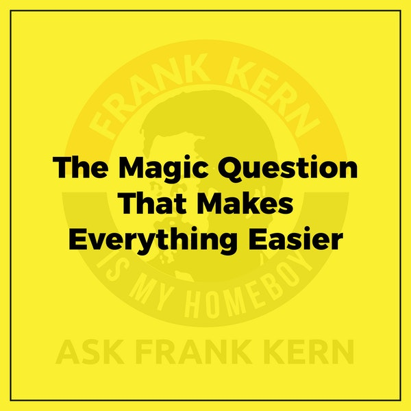 The Magic Question That Makes Everything Easier - Frank Kern Greatest Hit Image