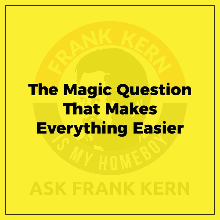 The Magic Question That Makes Everything Easier - Frank Kern Greatest Hit