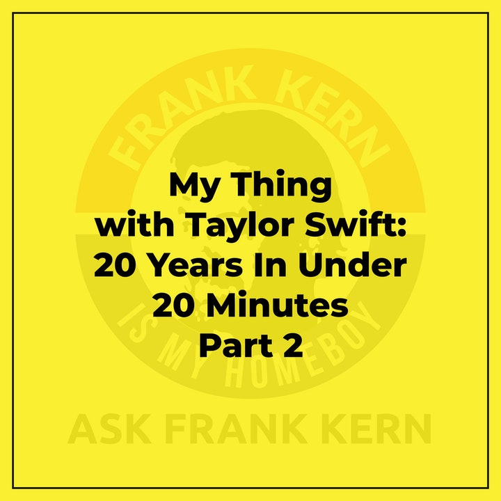 My Thing with Taylor Swift: 20 Years In Under 20 Minutes Part 2 - Frank Kern Greatest Hit