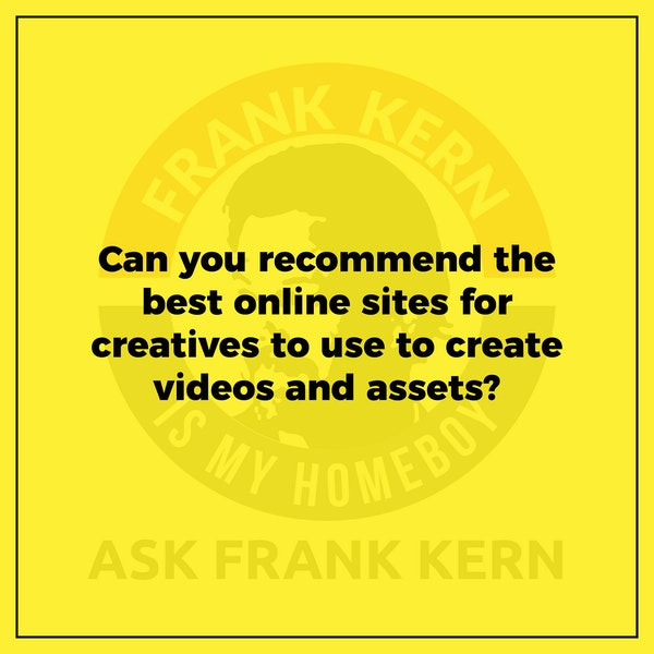 Can you recommend the best online sites for creatives to use to create videos and assets? - Frank Kern Greatest Hit Image