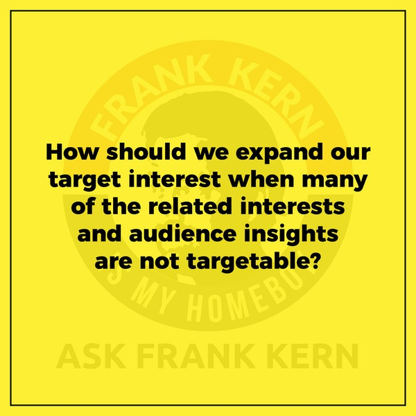 How should we expand our target interest when many of the related interests and audience insights are not targetable? - Frank Kern Greatest Hit Image