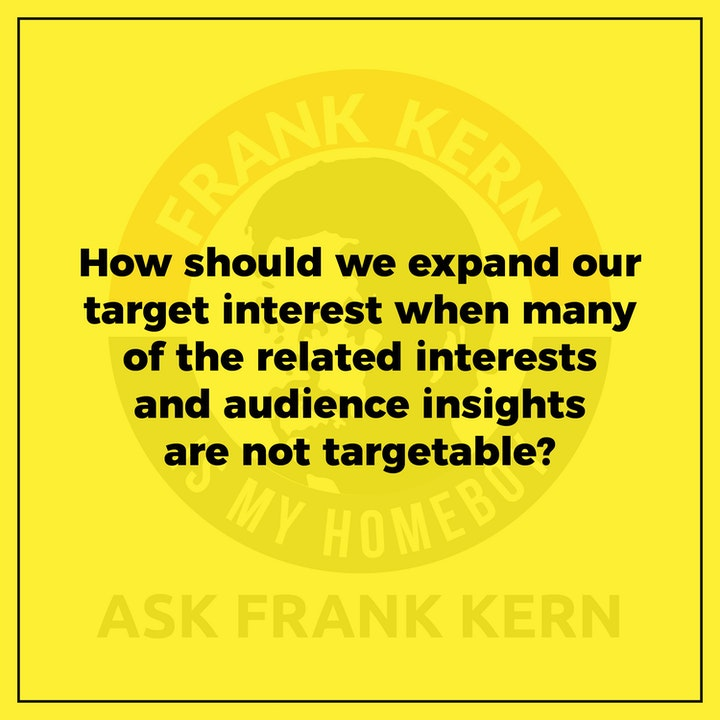How should we expand our target interest when many of the related interests and audience insights are not targetable? - Frank Kern Greatest Hit