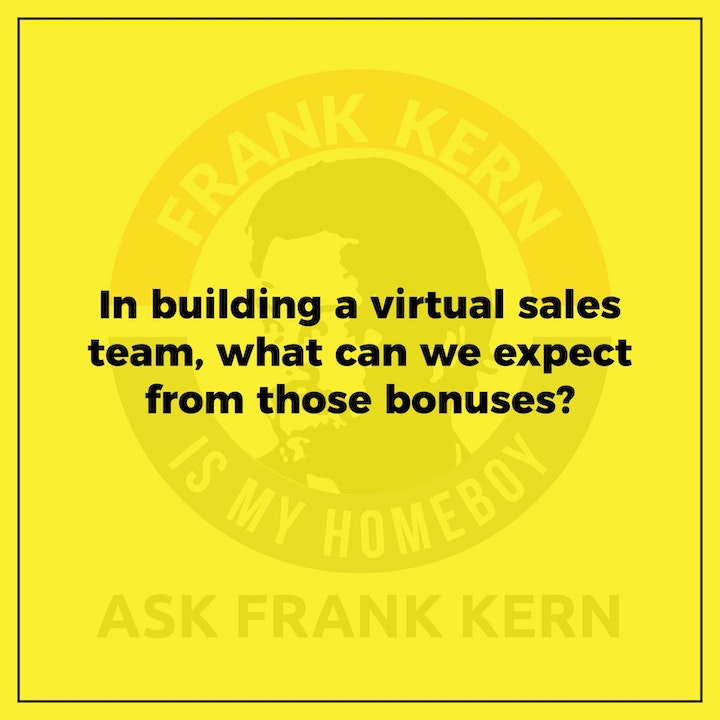 In building a virtual sales team, what can we expect from those bonuses?