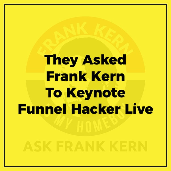 They Asked Frank Kern To Keynote Funnel Hacker Live - Frank Kern Greatest Hit Image