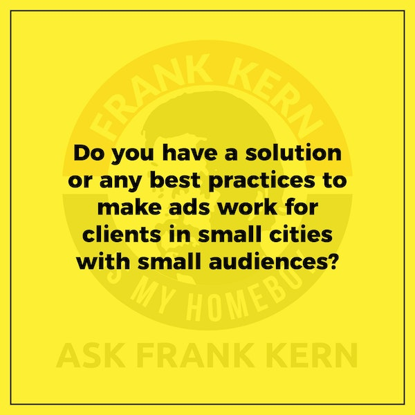 Do you have a solution or any best practices to make ads work for clients in small cities with small audiences? - Frank Kern Greatest Hit Image