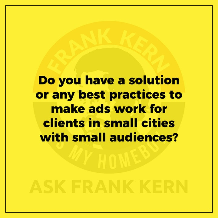 Do you have a solution or any best practices to make ads work for clients in small cities with small audiences? - Frank Kern Greatest Hit