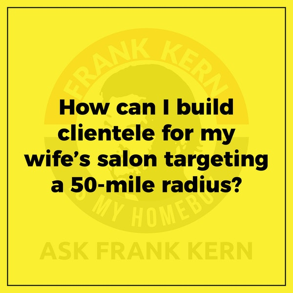 How can I build clientele for my wife's salon targeting a 50-mile radius? - Frank Kern Greatest Hit Image
