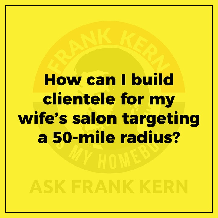 How can I build clientele for my wife's salon targeting a 50-mile radius? - Frank Kern Greatest Hit