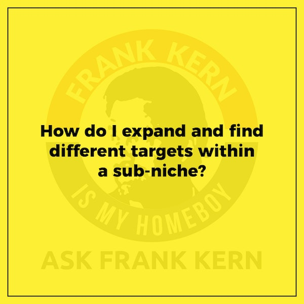 How do I expand and find different targets within a sub-niche? - Frank Kern Greatest Hit Image