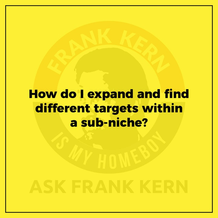 How do I expand and find different targets within a sub-niche? - Frank Kern Greatest Hit