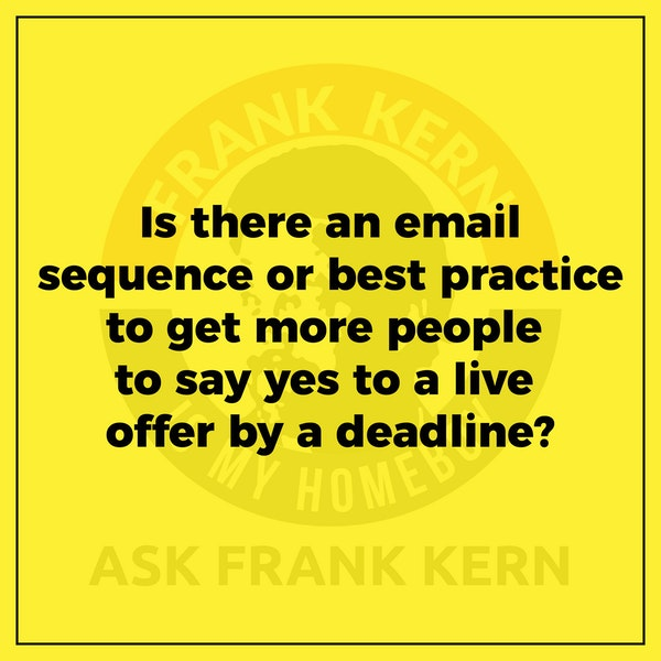 Is there an email sequence or best practice to get more people to say yes to a live offer by a deadline? - Frank Kern Greatest Hit Image