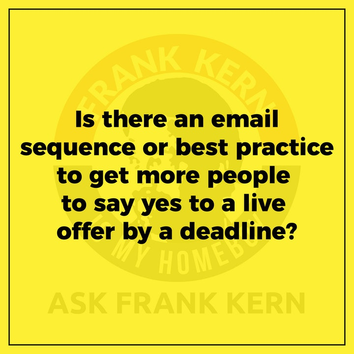 Is there an email sequence or best practice to get more people to say yes to a live offer by a deadline? - Frank Kern Greatest Hit