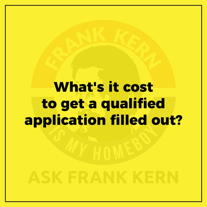 What's it cost to get a qualified application filled out?