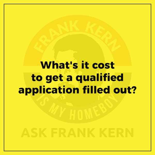What's it cost to get a qualified application filled out? - Frank Kern Greatest Hit Image