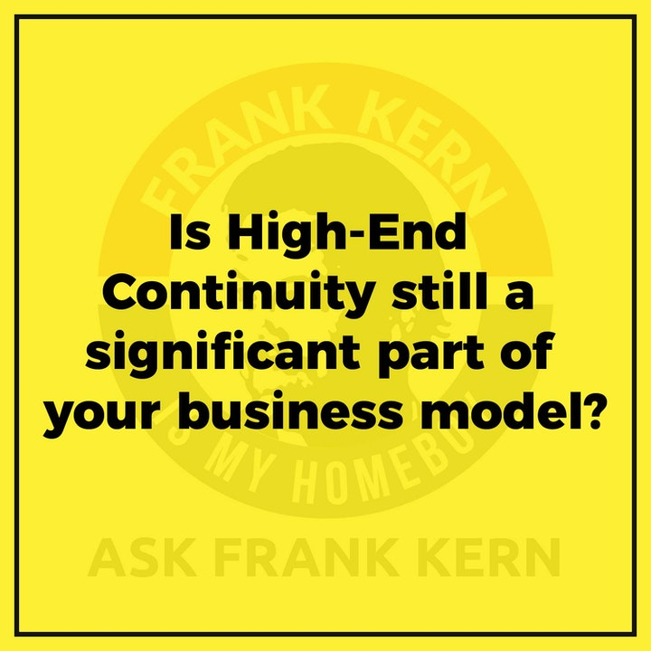 Is High-End Continuity still a significant part of your business model? - Frank Kern Greatest Hit