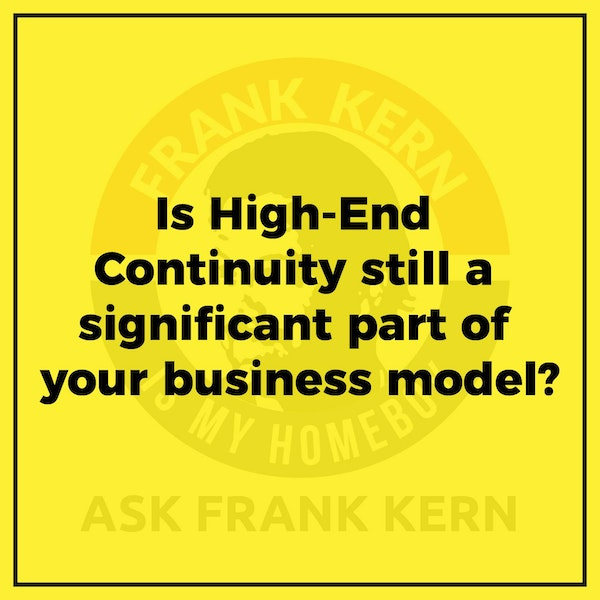 Is High-End Continuity still a significant part of your business model? - Frank Kern Greatest Hit Image
