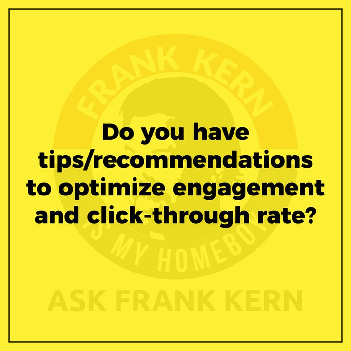 Do you have tips/recommendations to optimize engagement and click-through rate? - Frank Kern Greatest Hit