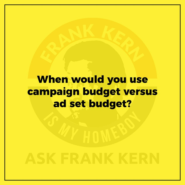 When would you use campaign budget versus ad set budget? - Frank Kern Greatest Hit